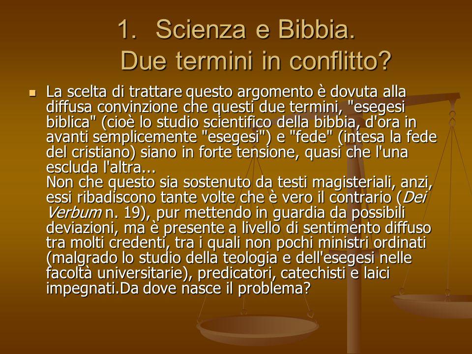 1.Scienza e Bibbia. Due termini in conflitto? La scelta di trattare questo argomento è dovuta alla diffusa convinzione che questi due termini,