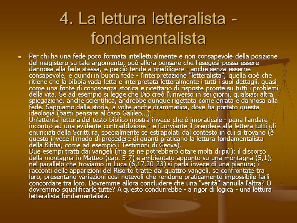 4. La lettura letteralista - fondamentalista Per chi ha una fede poco formata intellettualmente e non consapevole della posizione del magistero su tal