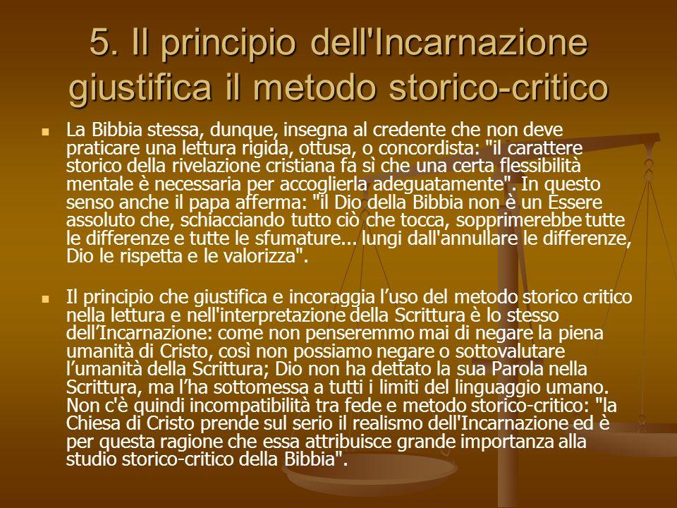 5. Il principio dell'Incarnazione giustifica il metodo storico-critico La Bibbia stessa, dunque, insegna al credente che non deve praticare una lettur