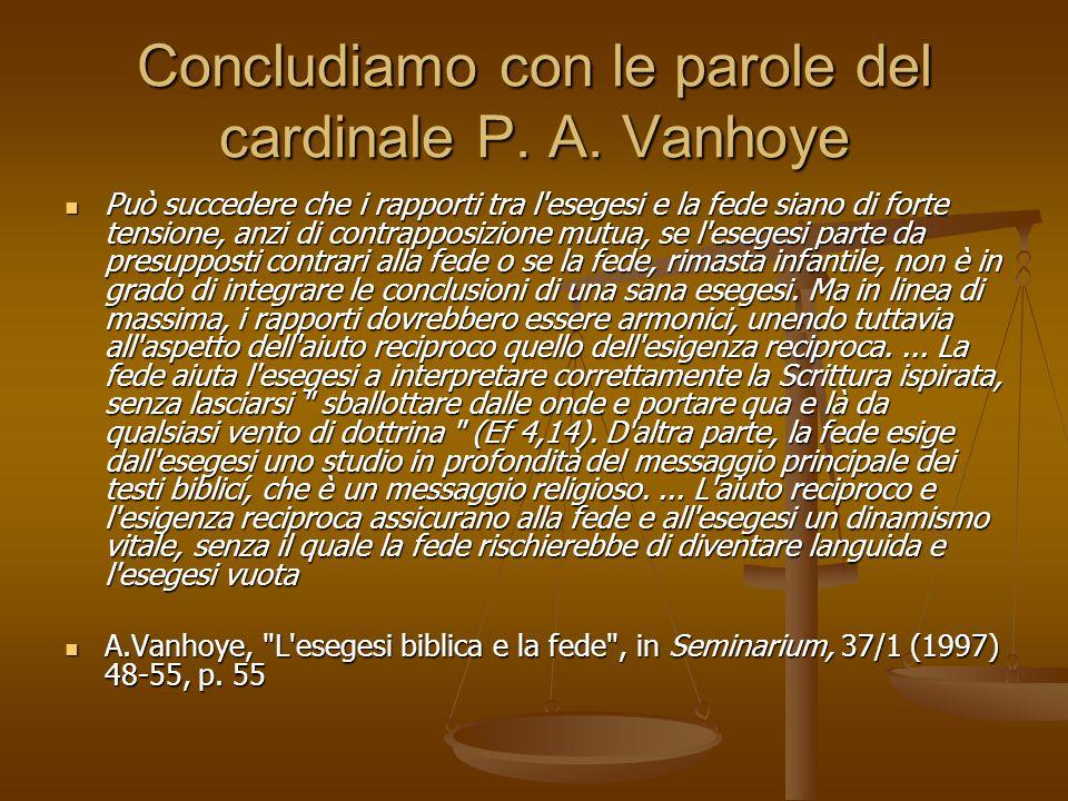 Concludiamo con le parole del cardinale P. A. Vanhoye Può succedere che i rapporti tra l'esegesi e la fede siano di forte tensione, anzi di contrappos