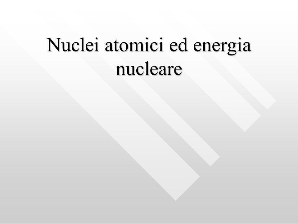 Nuclei atomici ed energia nucleare