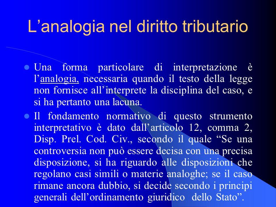 Lanalogia nel diritto tributario Una forma particolare di interpretazione è lanalogia, necessaria quando il testo della legge non fornisce allinterpre