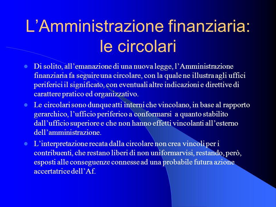 LAmministrazione finanziaria: le circolari Di solito, allemanazione di una nuova legge, lAmministrazione finanziaria fa seguire una circolare, con la