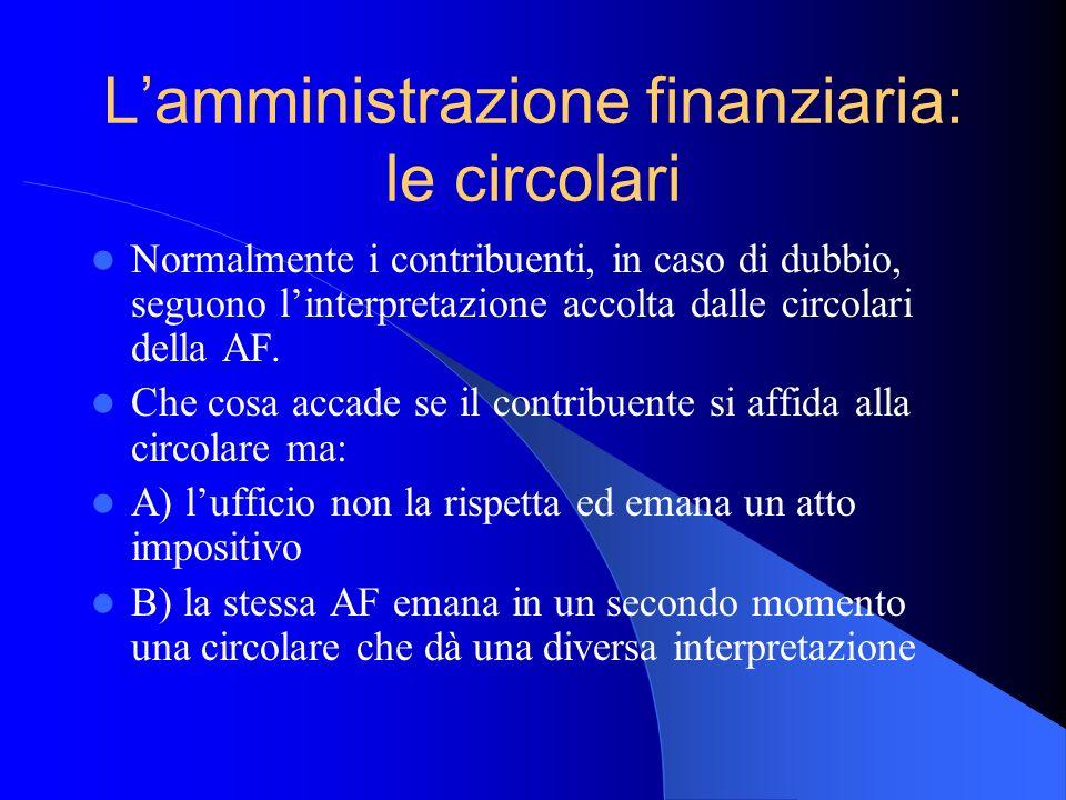 Lamministrazione finanziaria: le circolari Normalmente i contribuenti, in caso di dubbio, seguono linterpretazione accolta dalle circolari della AF. C