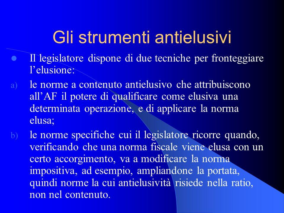 Gli strumenti antielusivi Il legislatore dispone di due tecniche per fronteggiare lelusione: a) le norme a contenuto antielusivo che attribuiscono all
