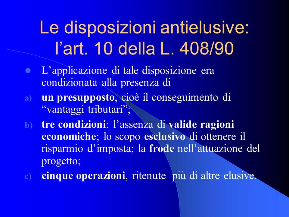 Le disposizioni antielusive: lart. 10 della L. 408/90 Lapplicazione di tale disposizione era condizionata alla presenza di a) un presupposto, cioè il