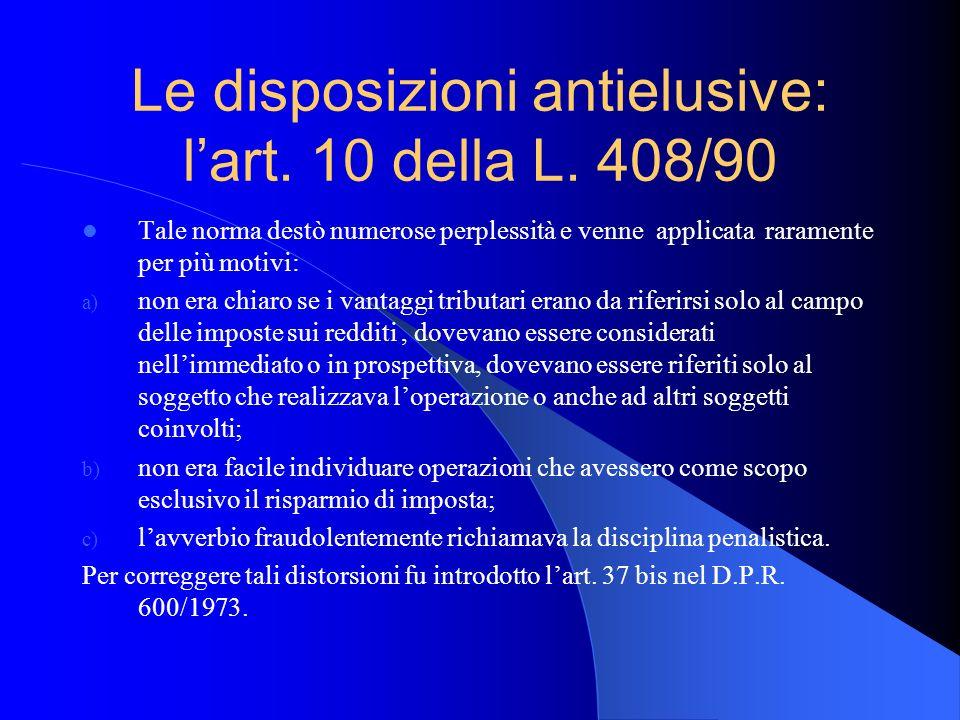Le disposizioni antielusive: lart. 10 della L. 408/90 Tale norma destò numerose perplessità e venne applicata raramente per più motivi: a) non era chi