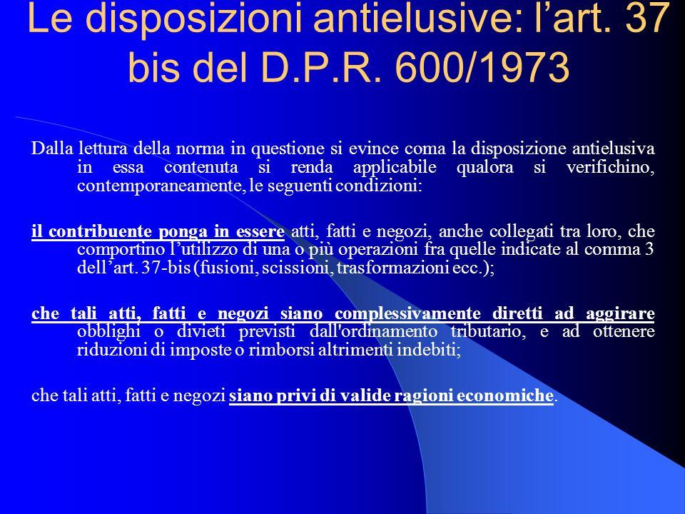 Le disposizioni antielusive: lart. 37 bis del D.P.R. 600/1973 Dalla lettura della norma in questione si evince coma la disposizione antielusiva in ess