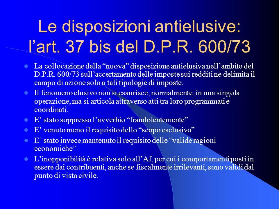 Le disposizioni antielusive: lart. 37 bis del D.P.R. 600/73 La collocazione della nuova disposizione antielusiva nellambito del D.P.R. 600/73 sullacce