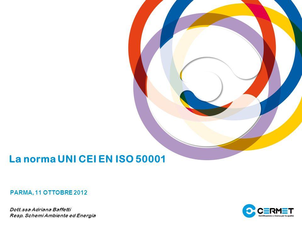 La norma UNI CEI EN ISO 50001 PARMA, 11 OTTOBRE 2012 Dott.ssa Adriana Baffetti Resp. Schemi Ambiente ed Energia