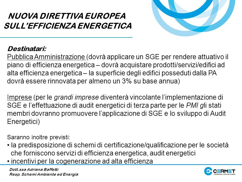 Destinatari: Pubblica Amministrazione (dovrà applicare un SGE per rendere attuativo il piano di efficienza energetica – dovrà acquistare prodotti/serv