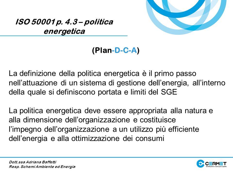 ISO 50001 p. 4.3 – politica energetica La definizione della politica energetica è il primo passo nellattuazione di un sistema di gestione dellenergia,