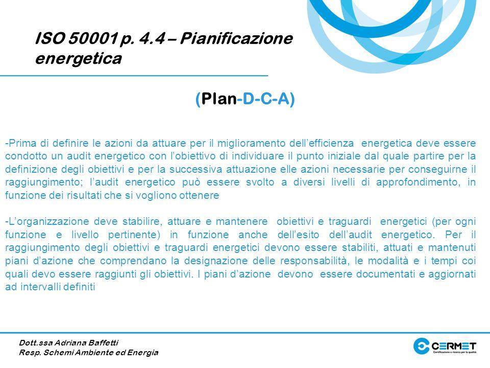 ISO 50001 p. 4.4 – Pianificazione energetica (Plan-D-C-A) -Prima di definire le azioni da attuare per il miglioramento dellefficienza energetica deve