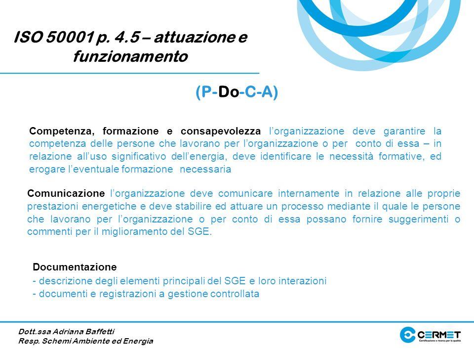 ISO 50001 p. 4.5 – attuazione e funzionamento (P-Do-C-A) Comunicazione lorganizzazione deve comunicare internamente in relazione alle proprie prestazi