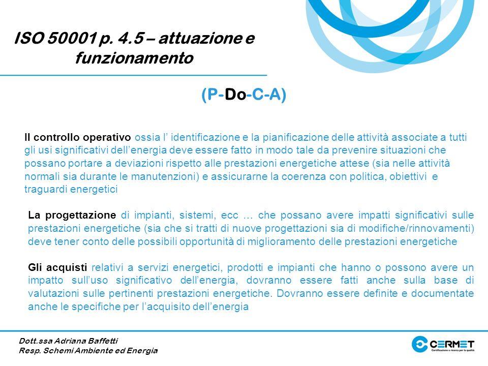 ISO 50001 p. 4.5 – attuazione e funzionamento (P-Do-C-A) Il controllo operativo ossia l identificazione e la pianificazione delle attività associate a