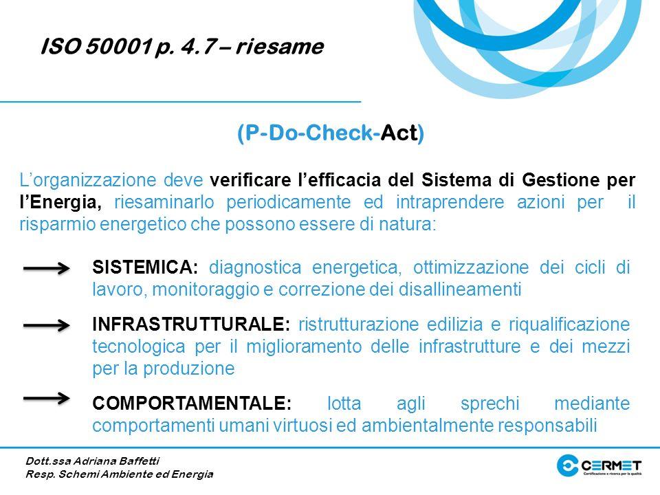 ISO 50001 p. 4.7 – riesame (P-Do-Check-Act) Lorganizzazione deve verificare lefficacia del Sistema di Gestione per lEnergia, riesaminarlo periodicamen