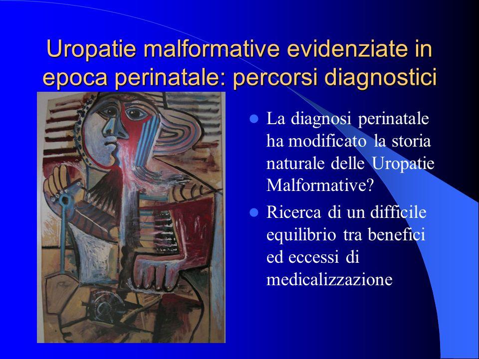 Uropatie malformative evidenziate in epoca perinatale: percorsi diagnostici La diagnosi perinatale ha modificato la storia naturale delle Uropatie Malformative.