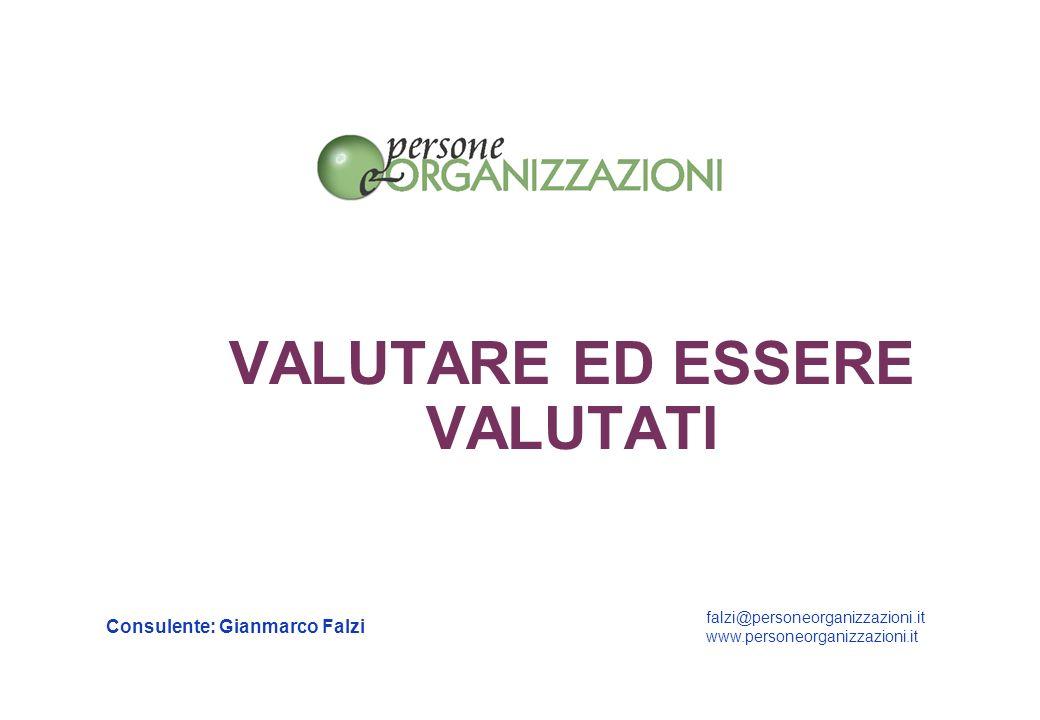 VALUTARE ED ESSERE VALUTATI Consulente: Gianmarco Falzi falzi@personeorganizzazioni.it www.personeorganizzazioni.it