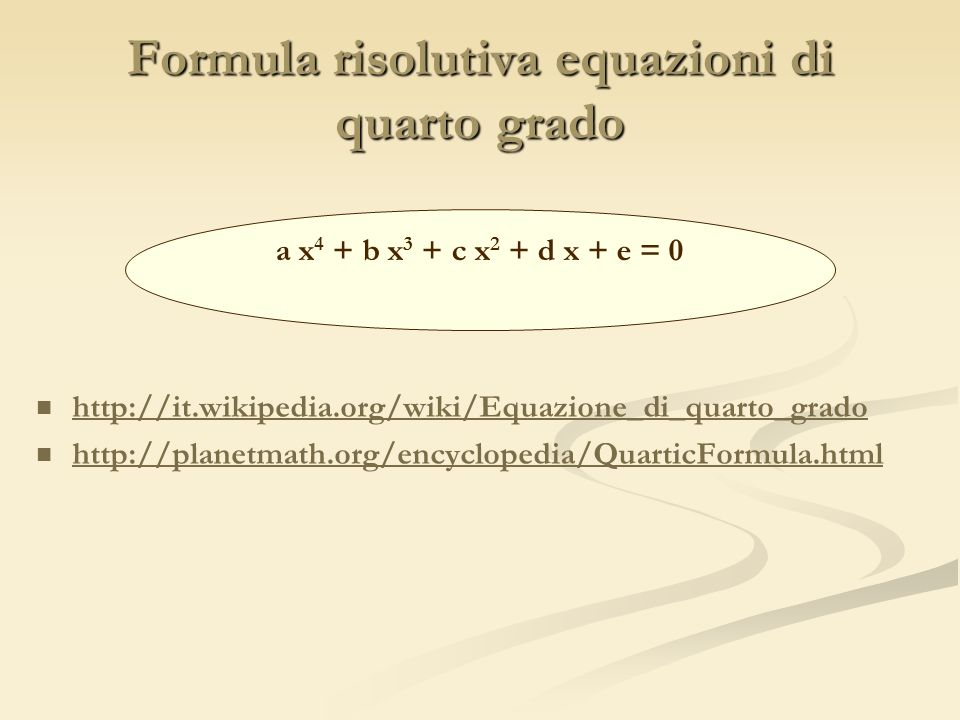 Formula risolutiva equazioni di quarto grado http://it.wikipedia.org/wiki/Equazione_di_quarto_grado http://planetmath.org/encyclopedia/QuarticFormula.