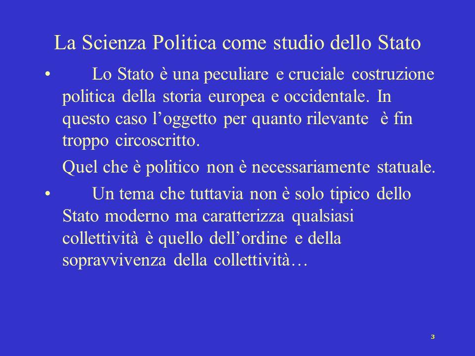 3 La Scienza Politica come studio dello Stato Lo Stato è una peculiare e cruciale costruzione politica della storia europea e occidentale.