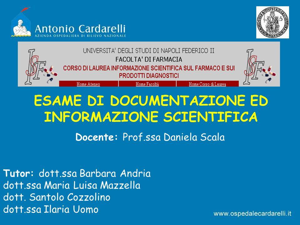 ESAME DI DOCUMENTAZIONE ED INFORMAZIONE SCIENTIFICA Docente: Prof.ssa Daniela Scala Tutor: dott.ssa Barbara Andria dott.ssa Maria Luisa Mazzella dott.