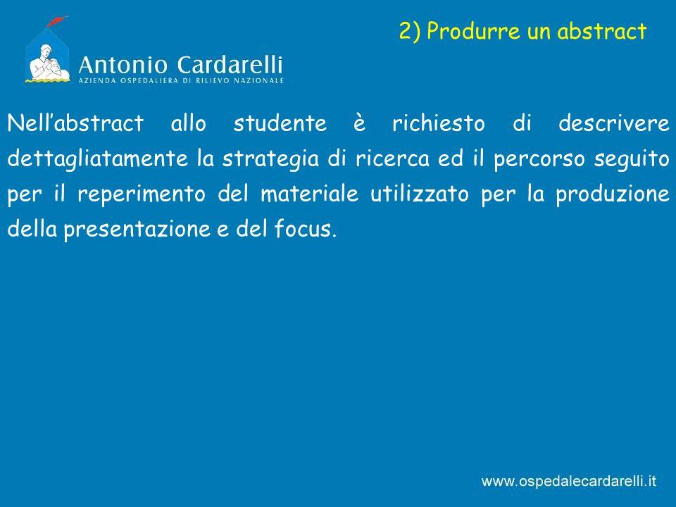 2) Produrre un abstract Nellabstract allo studente è richiesto di descrivere dettagliatamente la strategia di ricerca ed il percorso seguito per il re