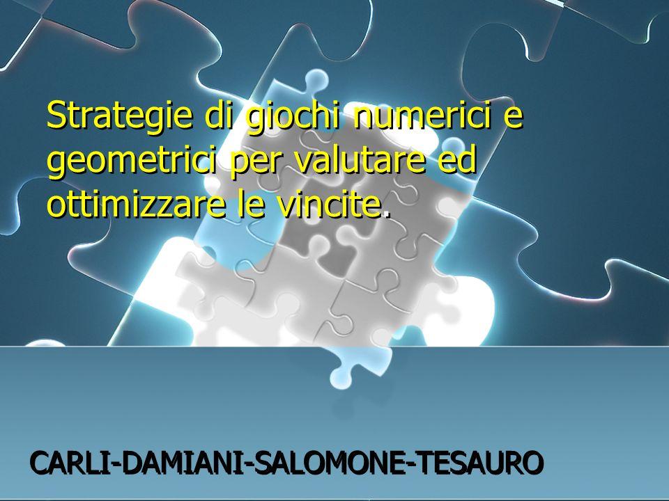 Strategie di giochi numerici e geometrici per valutare ed ottimizzare le vincite. CARLI-DAMIANI-SALOMONE-TESAURO