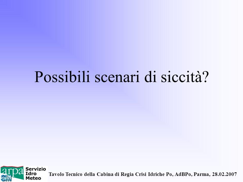 Tavolo Tecnico della Cabina di Regia Crisi Idriche Po, AdBPo, Parma, 28.02.2007 Possibili scenari di siccità?