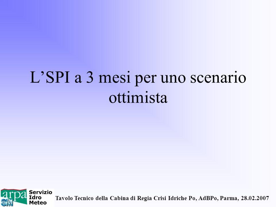 Tavolo Tecnico della Cabina di Regia Crisi Idriche Po, AdBPo, Parma, 28.02.2007 LSPI a 3 mesi per uno scenario ottimista