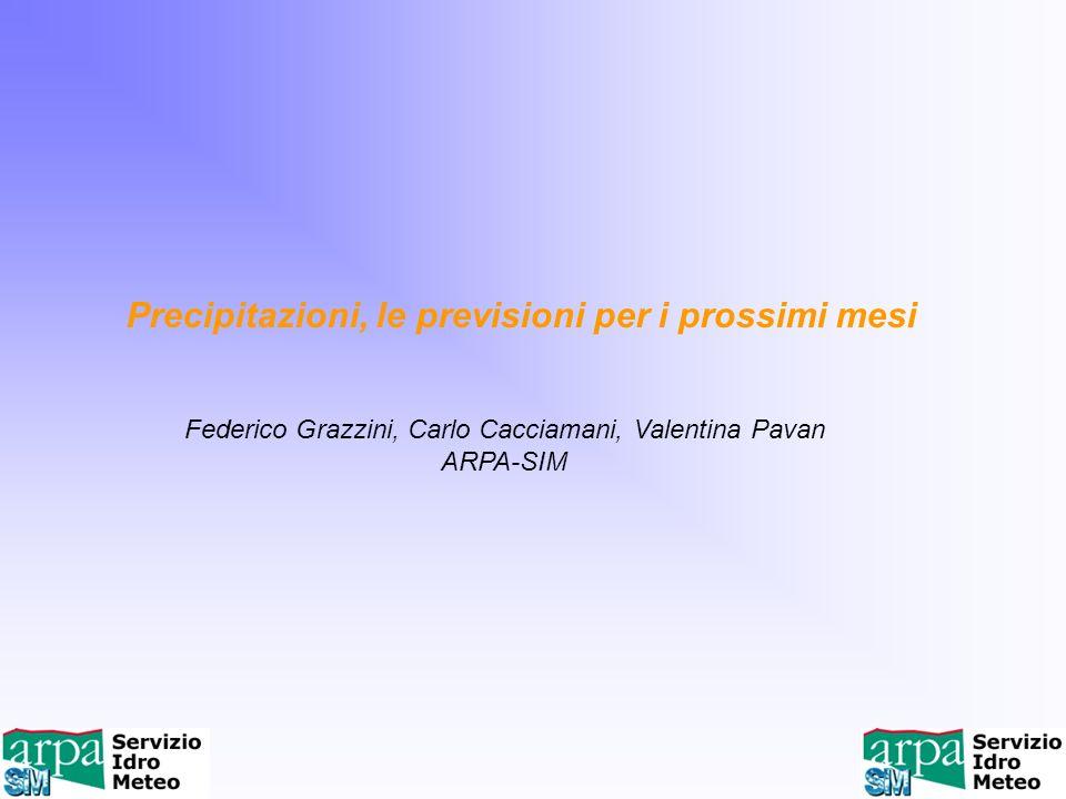 Precipitazioni, le previsioni per i prossimi mesi Federico Grazzini, Carlo Cacciamani, Valentina Pavan ARPA-SIM