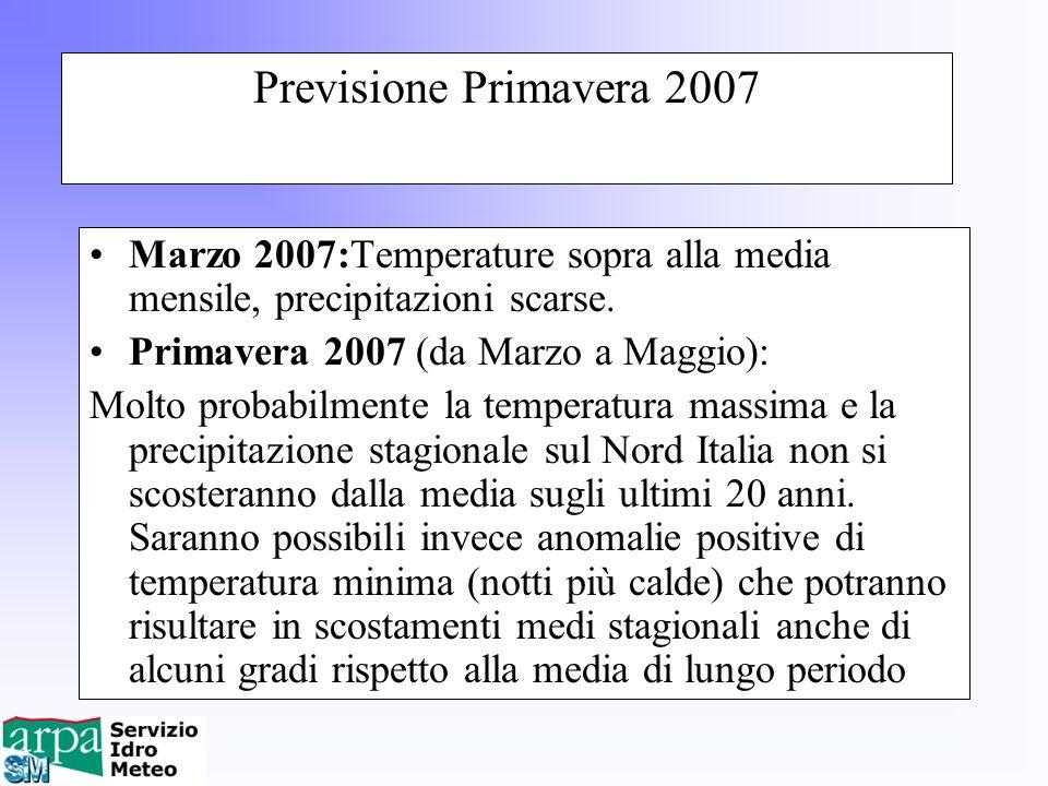 Previsione Primavera 2007 Marzo 2007:Temperature sopra alla media mensile, precipitazioni scarse. Primavera 2007 (da Marzo a Maggio): Molto probabilme