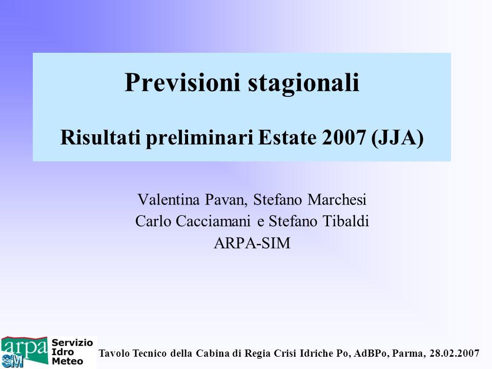 Tavolo Tecnico della Cabina di Regia Crisi Idriche Po, AdBPo, Parma, 28.02.2007 Previsioni stagionali Risultati preliminari Estate 2007 (JJA) Valentin