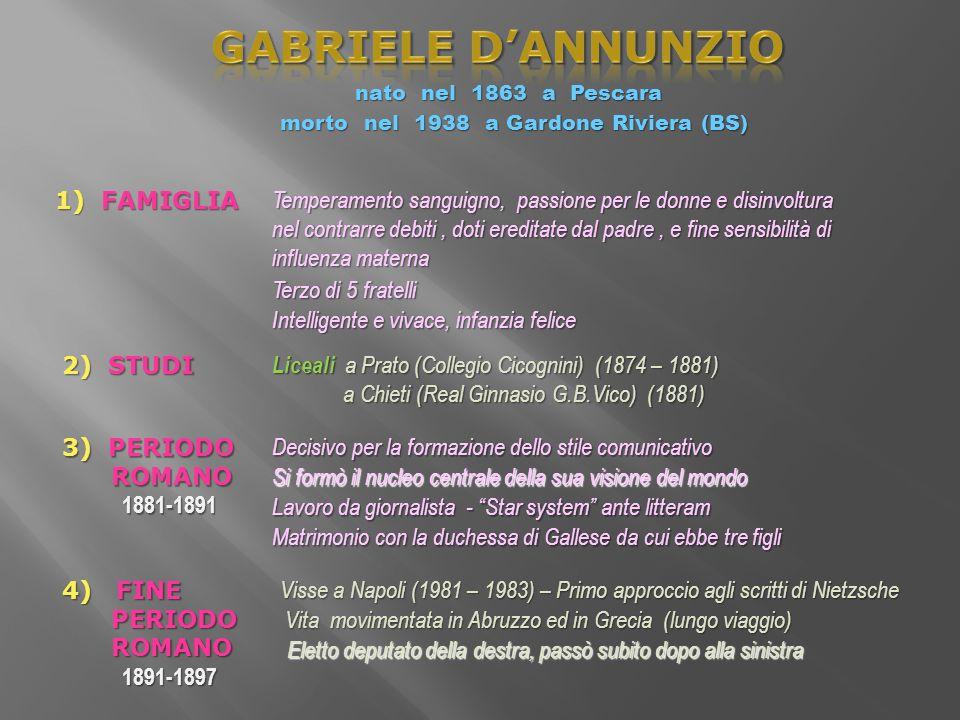nato nel 1863 a Pescara morto nel 1938 a Gardone Riviera (BS) 1) FAMIGLIA Temperamento sanguigno, passione per le donne e disinvoltura nel contrarre d