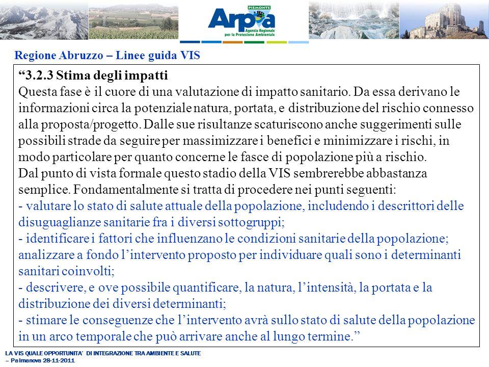 LA VIS QUALE OPPORTUNITA DI INTEGRAZIONE TRA AMBIENTE E SALUTE – Palmanova 28-11-2011 Regione Abruzzo – Linee guida VIS 3.2.3 Stima degli impatti Questa fase è il cuore di una valutazione di impatto sanitario.