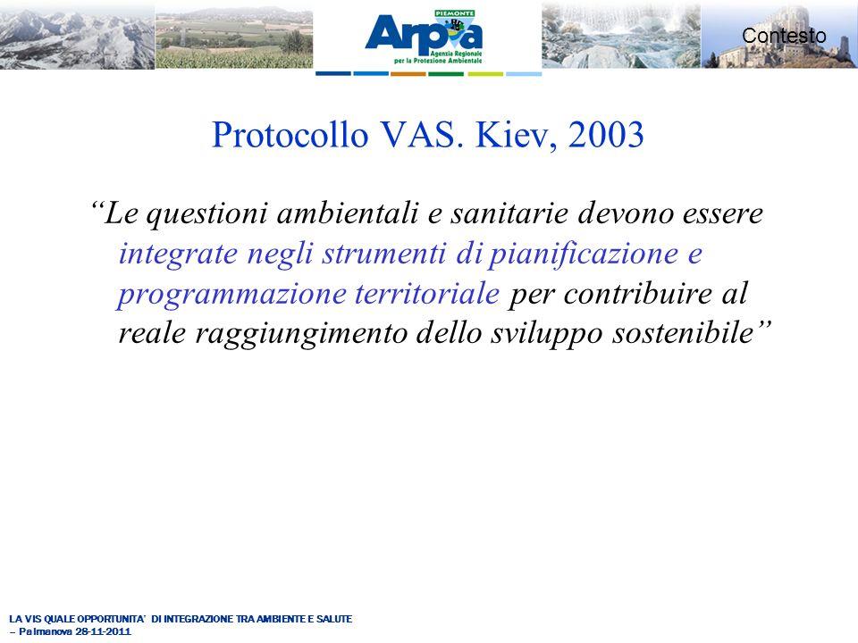 LA VIS QUALE OPPORTUNITA DI INTEGRAZIONE TRA AMBIENTE E SALUTE – Palmanova 28-11-2011 Contesto Protocollo VAS.