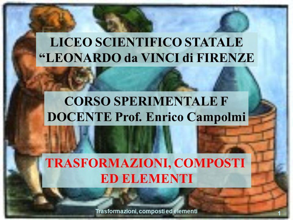 Trasformazioni, composti ed elementi 1 LICEO SCIENTIFICO STATALE LEONARDO da VINCI di FIRENZE CORSO SPERIMENTALE F DOCENTE Prof.