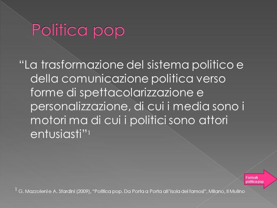La trasformazione del sistema politico e della comunicazione politica verso forme di spettacolarizzazione e personalizzazione, di cui i media sono i m