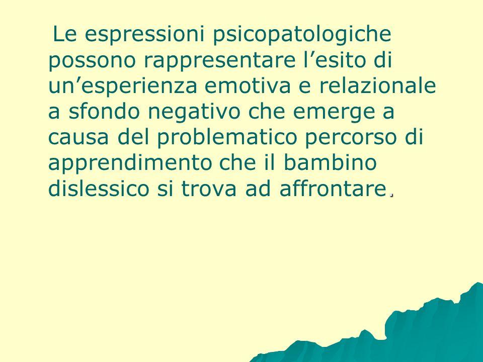 . Le espressioni psicopatologiche possono rappresentare lesito di unesperienza emotiva e relazionale a sfondo negativo che emerge a causa del problema