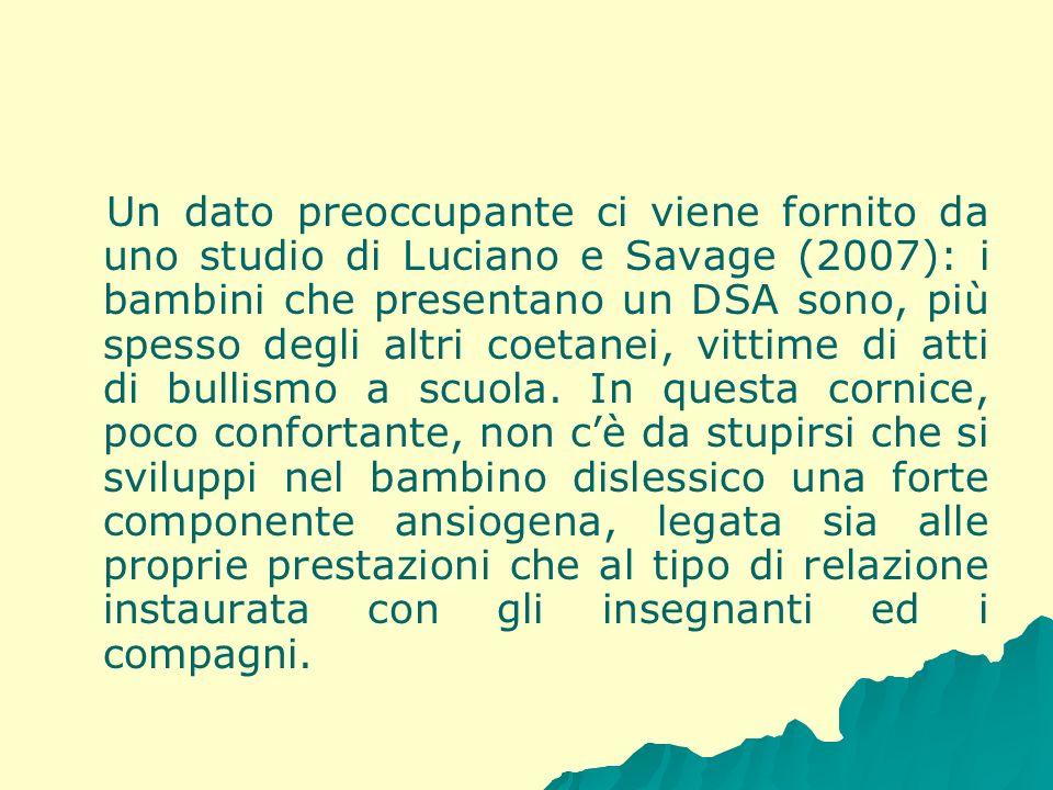 Un dato preoccupante ci viene fornito da uno studio di Luciano e Savage (2007): i bambini che presentano un DSA sono, più spesso degli altri coetanei,