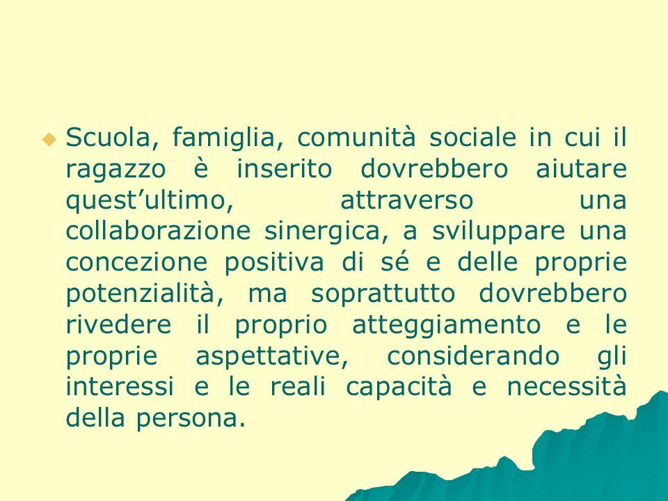 Scuola, famiglia, comunità sociale in cui il ragazzo è inserito dovrebbero aiutare questultimo, attraverso una collaborazione sinergica, a sviluppare