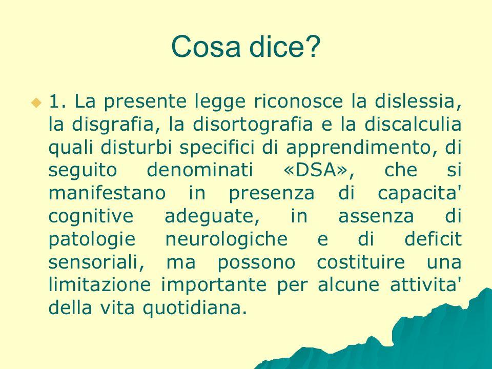 Cosa dice? 1. La presente legge riconosce la dislessia, la disgrafia, la disortografia e la discalculia quali disturbi specifici di apprendimento, di