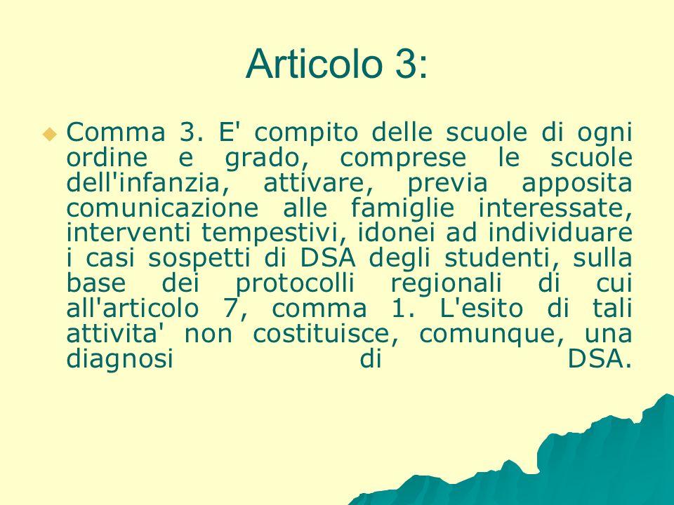 Articolo 3: Comma 3. E' compito delle scuole di ogni ordine e grado, comprese le scuole dell'infanzia, attivare, previa apposita comunicazione alle fa