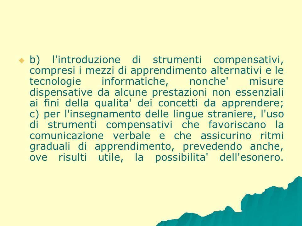 b) l'introduzione di strumenti compensativi, compresi i mezzi di apprendimento alternativi e le tecnologie informatiche, nonche' misure dispensative d