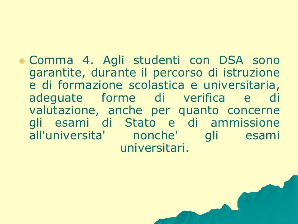 Comma 4. Agli studenti con DSA sono garantite, durante il percorso di istruzione e di formazione scolastica e universitaria, adeguate forme di verific