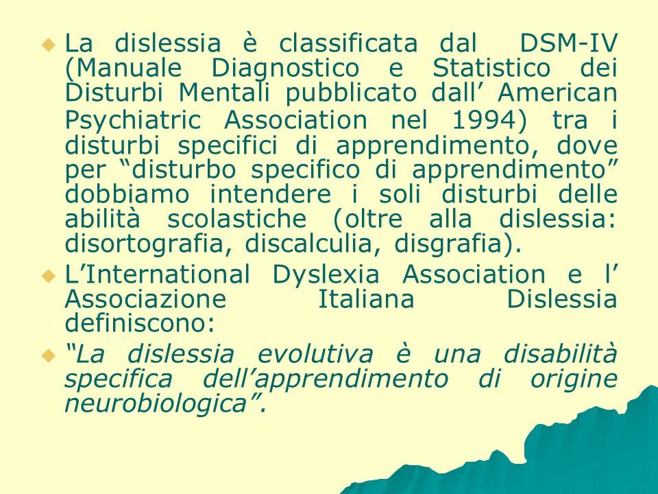 La dislessia è classificata dal DSM-IV (Manuale Diagnostico e Statistico dei Disturbi Mentali pubblicato dall American Psychiatric Association nel 199