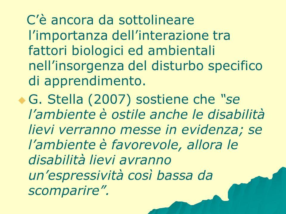 Cè ancora da sottolineare limportanza dellinterazione tra fattori biologici ed ambientali nellinsorgenza del disturbo specifico di apprendimento. G. S