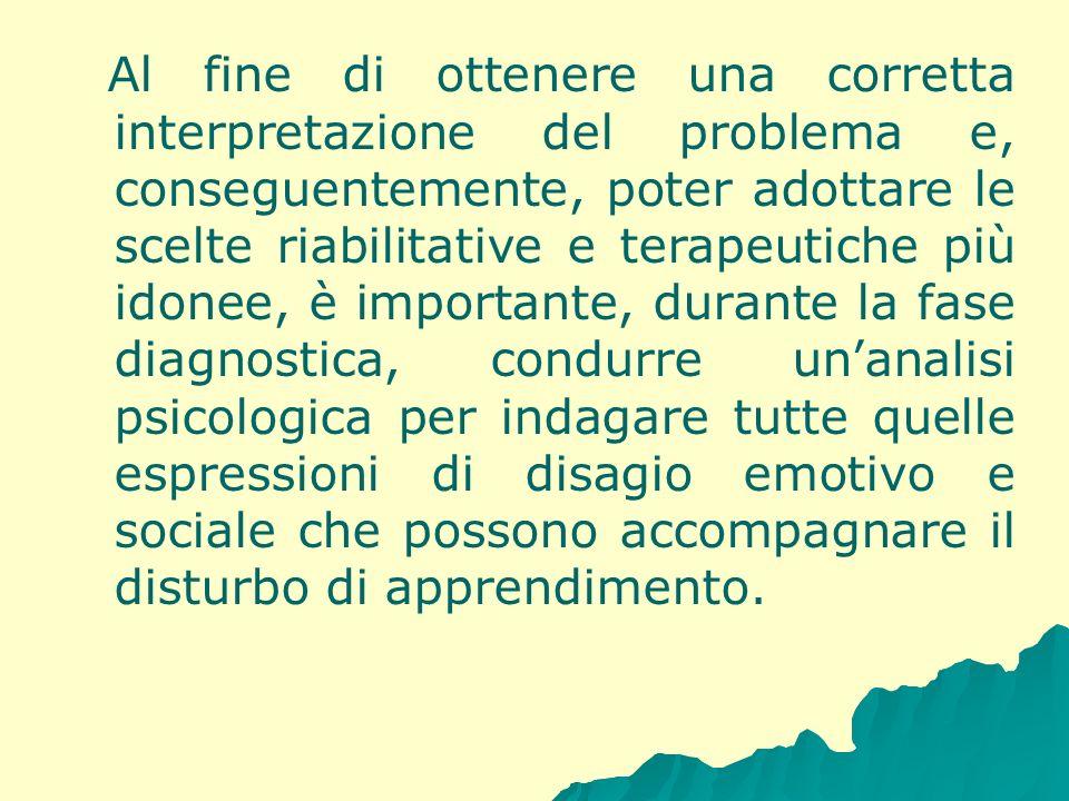 Al fine di ottenere una corretta interpretazione del problema e, conseguentemente, poter adottare le scelte riabilitative e terapeutiche più idonee, è