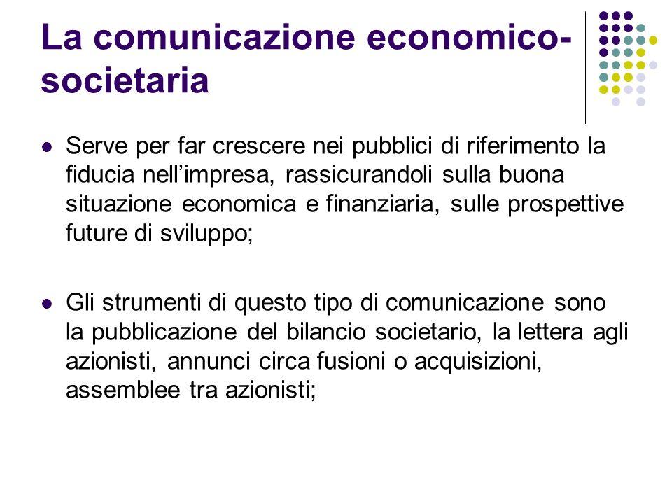 La comunicazione economico- societaria Serve per far crescere nei pubblici di riferimento la fiducia nellimpresa, rassicurandoli sulla buona situazion