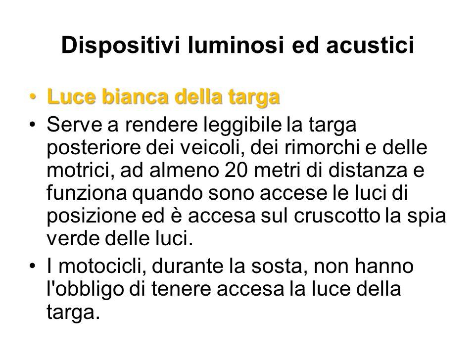Dispositivi luminosi ed acustici Luce bianca della targaLuce bianca della targa Serve a rendere leggibile la targa posteriore dei veicoli, dei rimorch