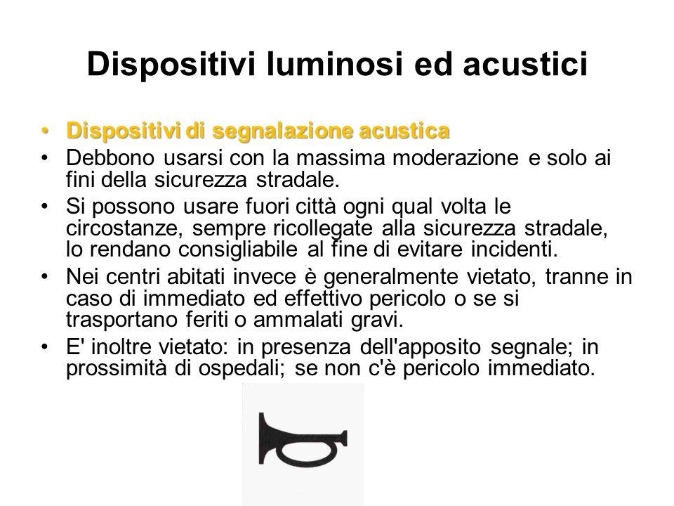 Dispositivi luminosi ed acustici Dispositivi di segnalazione acusticaDispositivi di segnalazione acustica Debbono usarsi con la massima moderazione e